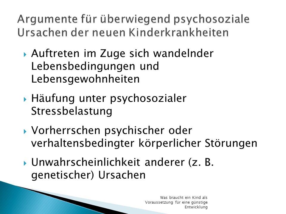 Auftreten im Zuge sich wandelnder Lebensbedingungen und Lebensgewohnheiten Häufung unter psychosozialer Stressbelastung Vorherrschen psychischer oder
