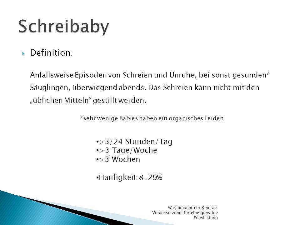 Definition : Anfallsweise Episoden von Schreien und Unruhe, bei sonst gesunden* Säuglingen, überwiegend abends. Das Schreien kann nicht mit den üblich