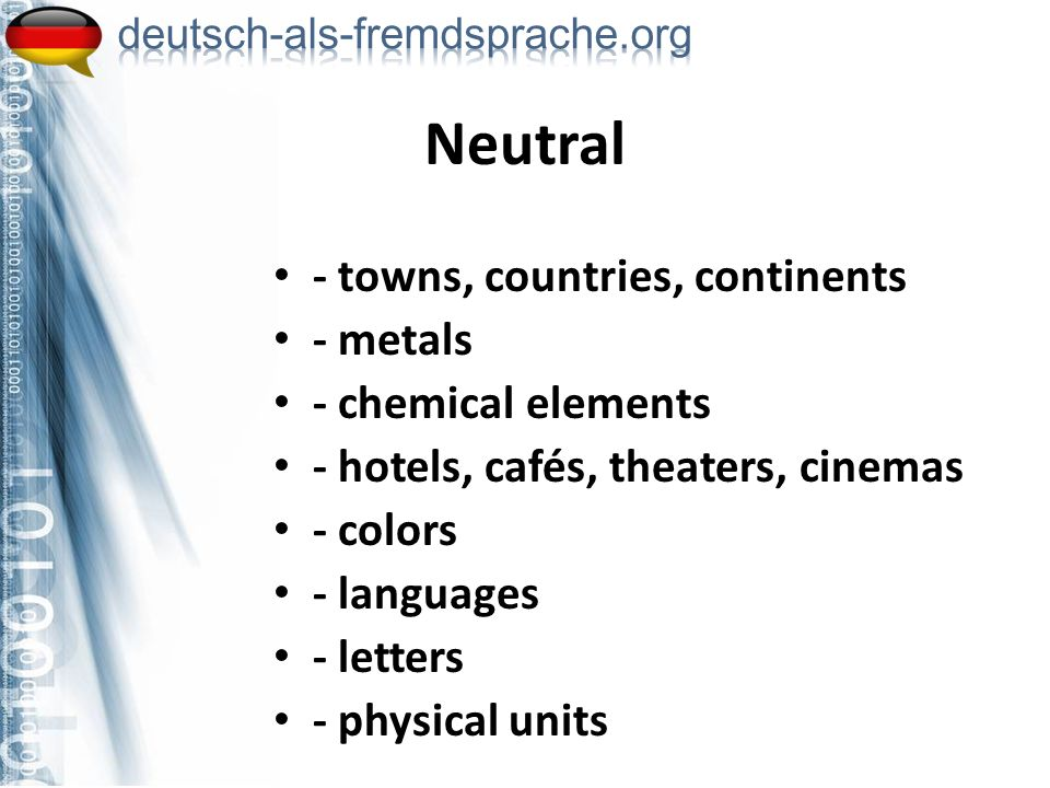 - towns, countries, continents - metals - chemical elements - hotels, cafés, theaters, cinemas - colors - languages - letters - physical units Neutral