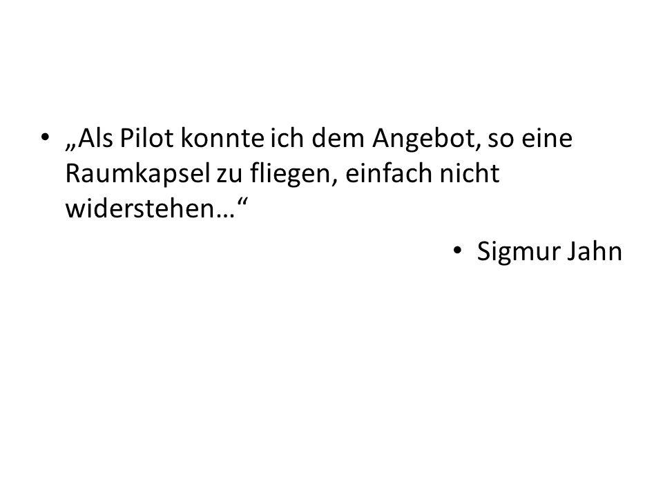 Als Pilot konnte ich dem Angebot, so eine Raumkapsel zu fliegen, einfach nicht widerstehen… Sigmur Jahn
