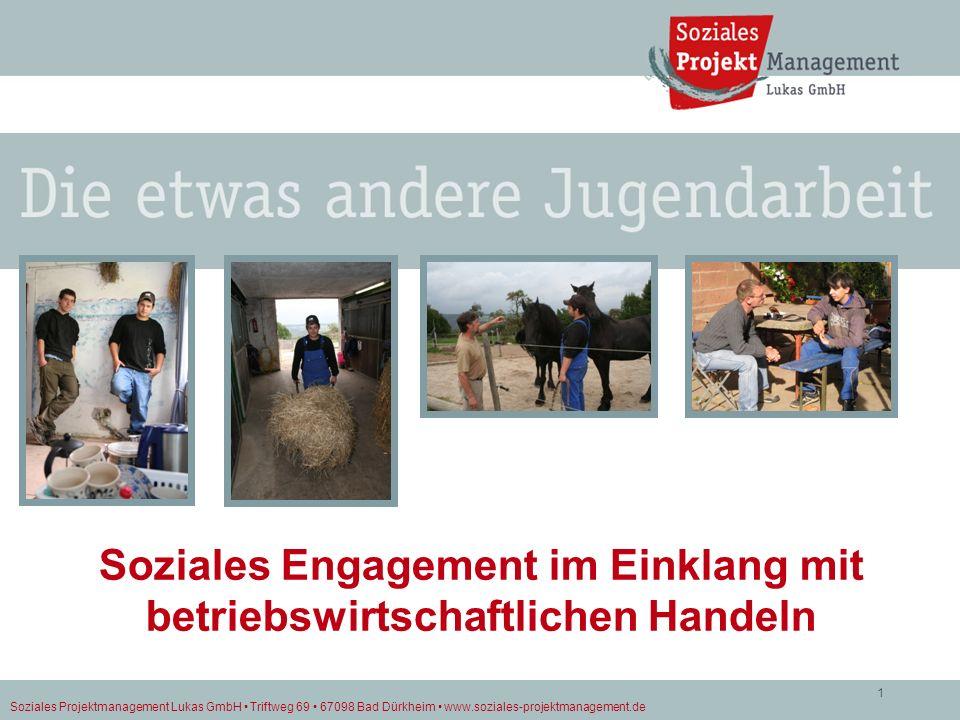 Soziales Projektmanagement Lukas GmbH Triftweg 69 67098 Bad Dürkheim www.soziales-projektmanagement.de 1 Soziales Engagement im Einklang mit betriebsw