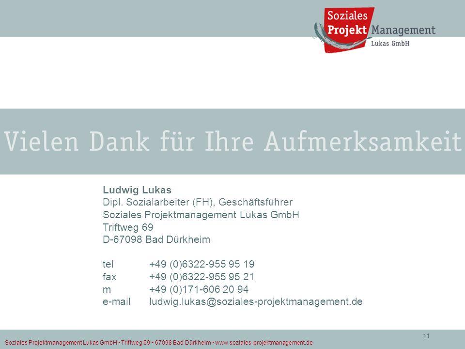 Soziales Projektmanagement Lukas GmbH Triftweg 69 67098 Bad Dürkheim www.soziales-projektmanagement.de 11 Ludwig Lukas Dipl. Sozialarbeiter (FH), Gesc