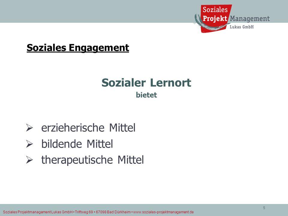 Soziales Projektmanagement Lukas GmbH Triftweg 69 67098 Bad Dürkheim www.soziales-projektmanagement.de 5 Sozialer Lernort bietet erzieherische Mittel