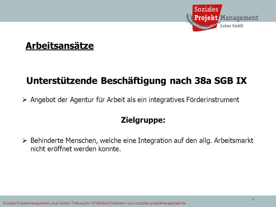 Soziales Projektmanagement Lukas GmbH Triftweg 69 67098 Bad Dürkheim www.soziales-projektmanagement.de 8 Arbeitsansätze Unterstützende Beschäftigung n