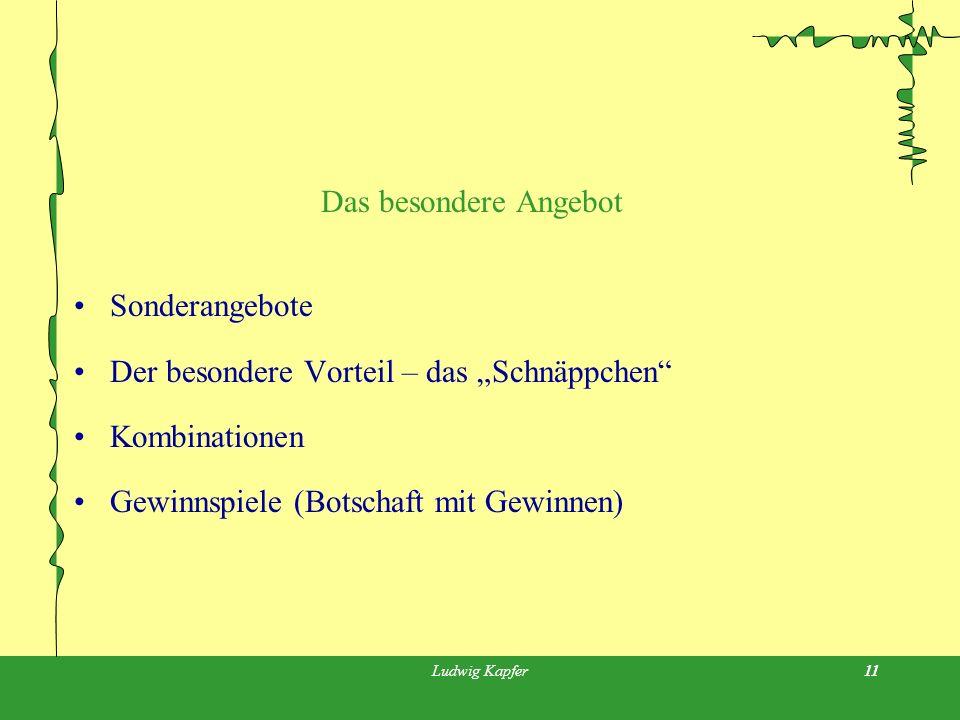 Ludwig Kapfer11 Das besondere Angebot Sonderangebote Der besondere Vorteil – das Schnäppchen Kombinationen Gewinnspiele (Botschaft mit Gewinnen)