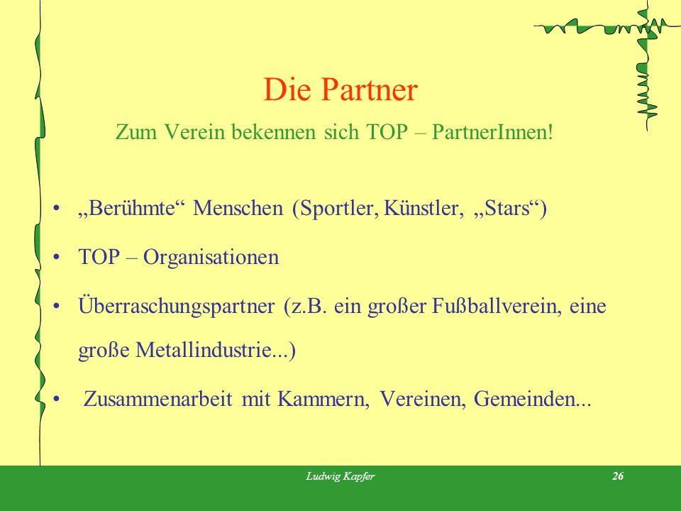 Ludwig Kapfer26 Die Partner Zum Verein bekennen sich TOP – PartnerInnen.