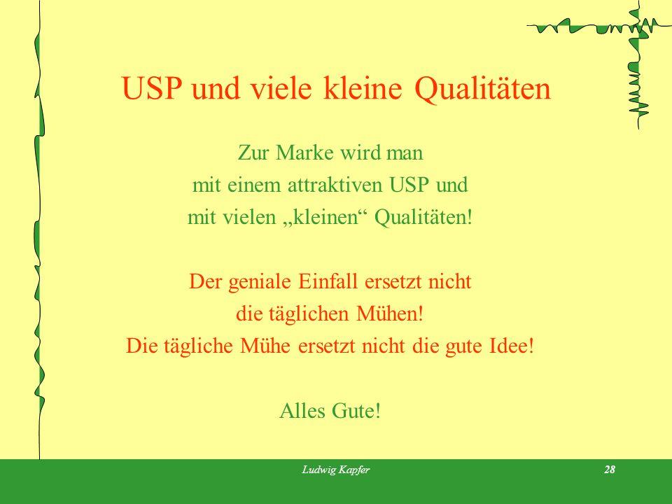 Ludwig Kapfer28 USP und viele kleine Qualitäten Zur Marke wird man mit einem attraktiven USP und mit vielen kleinen Qualitäten.