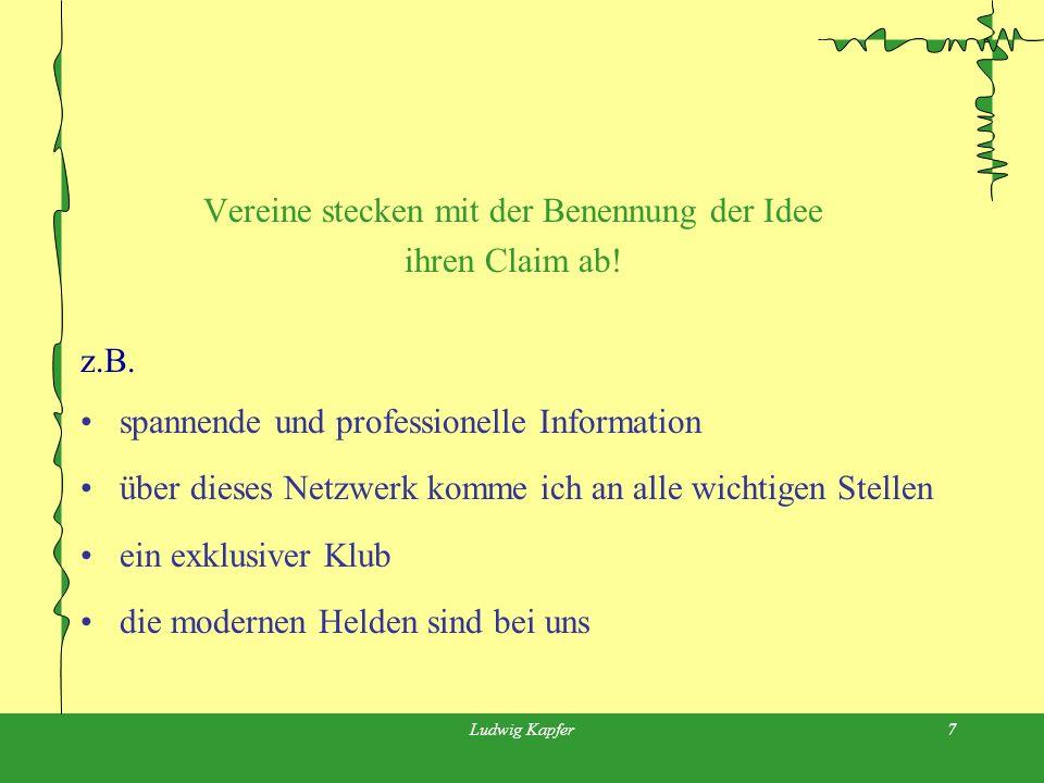 Ludwig Kapfer7 Vereine stecken mit der Benennung der Idee ihren Claim ab.
