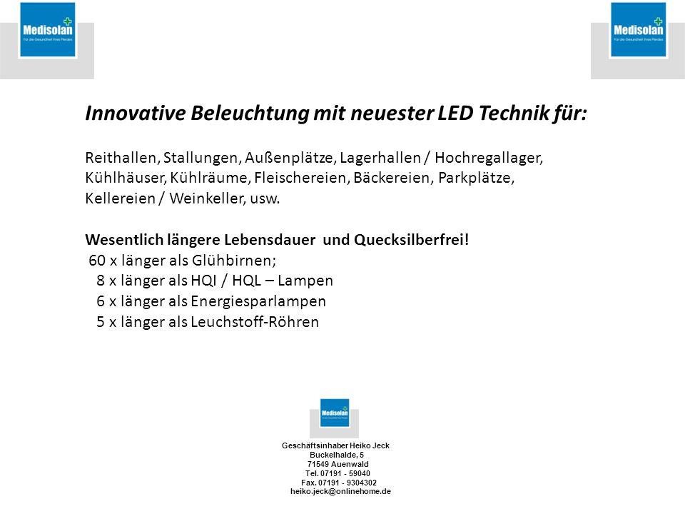 Geschäftsinhaber Heiko Jeck Buckelhalde, 5 71549 Auenwald Tel. 07191 - 59040 Fax. 07191 - 9304302 heiko.jeck@onlinehome.de Innovative Beleuchtung mit