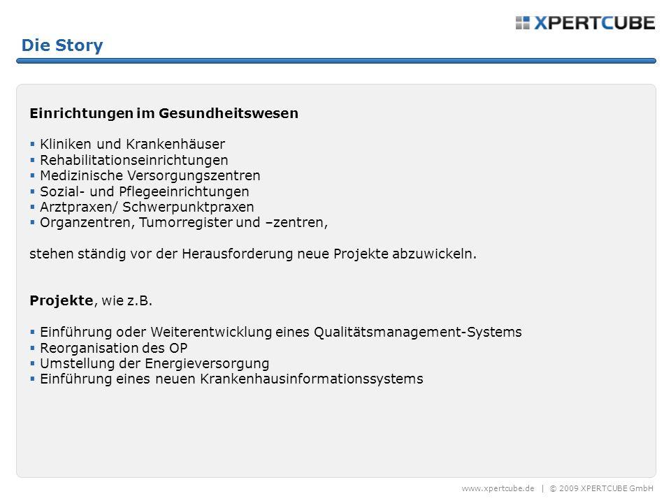 www.xpertcube.de   © 2009 XPERTCUBE GmbH Die Story In Einrichtungen des Gesundheitswesen gibt es also viele, unterschiedliche Projekte und somit unterschiedliche Bausteine, die wiederum aus mehreren Bausteinen bestehen können.