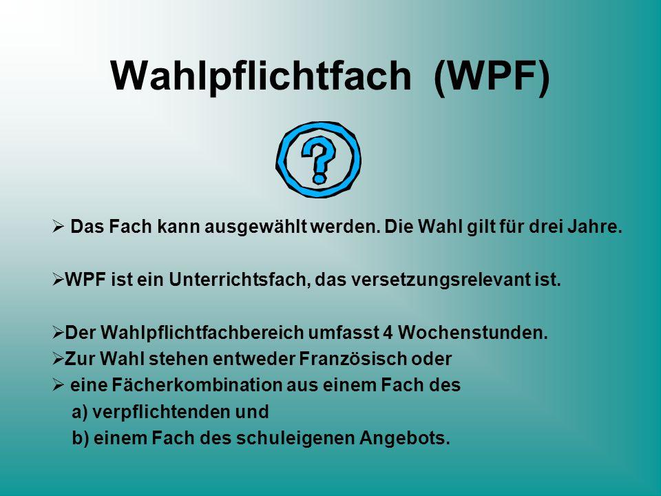 Wahlpflichtfach (WPF) Das Fach kann ausgewählt werden. Die Wahl gilt für drei Jahre. WPF ist ein Unterrichtsfach, das versetzungsrelevant ist. Der Wah