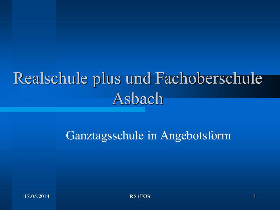 17.05.2014RS+FOS1 Realschule plus und Fachoberschule Asbach Ganztagsschule in Angebotsform