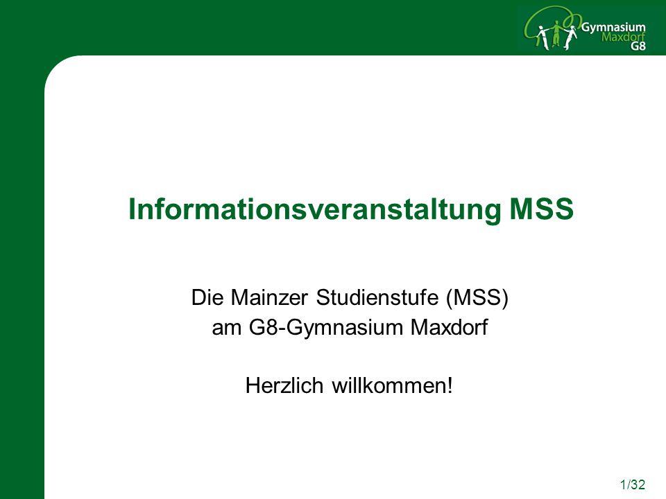 1/32 Informationsveranstaltung MSS Die Mainzer Studienstufe (MSS) am G8-Gymnasium Maxdorf Herzlich willkommen!