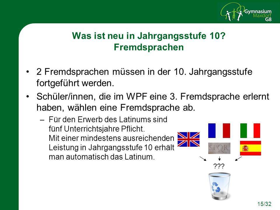 15/32 2 Fremdsprachen müssen in der 10. Jahrgangsstufe fortgeführt werden. Schüler/innen, die im WPF eine 3. Fremdsprache erlernt haben, wählen eine F
