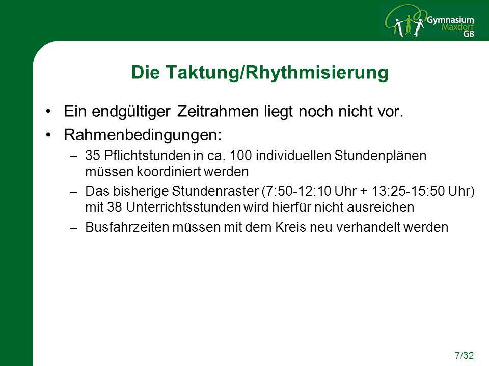7/32 Die Taktung/Rhythmisierung Ein endgültiger Zeitrahmen liegt noch nicht vor. Rahmenbedingungen: –35 Pflichtstunden in ca. 100 individuellen Stunde