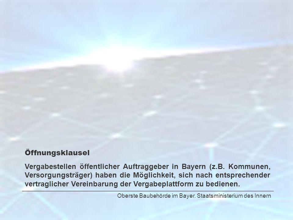 Oberste Baubehörde im Bayer. Staatsministerium des Innern Öffnungsklausel Vergabestellen öffentlicher Auftraggeber in Bayern (z.B. Kommunen, Versorgun