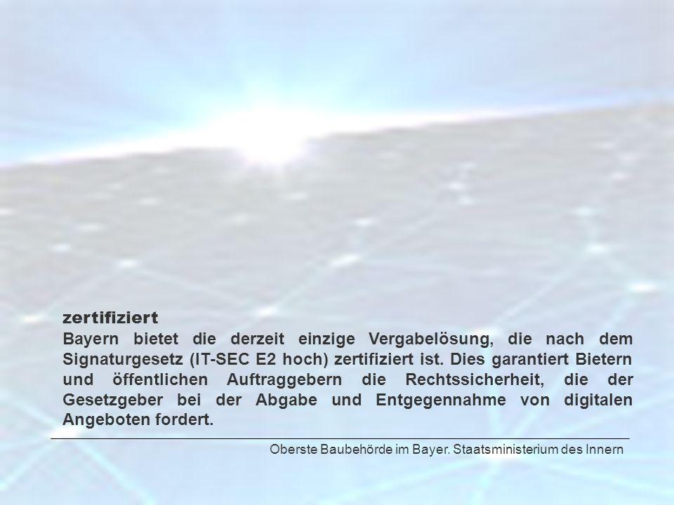zertifiziert Bayern bietet die derzeit einzige Vergabelösung, die nach dem Signaturgesetz (IT-SEC E2 hoch) zertifiziert ist. Dies garantiert Bietern u