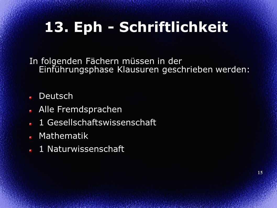 15 13. Eph - Schriftlichkeit In folgenden Fächern müssen in der Einführungsphase Klausuren geschrieben werden: Deutsch Alle Fremdsprachen 1 Gesellscha