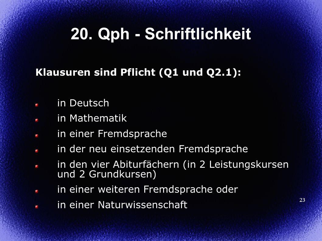 23 20. Qph - Schriftlichkeit Klausuren sind Pflicht (Q1 und Q2.1): in Deutsch in Mathematik in einer Fremdsprache in der neu einsetzenden Fremdsprache