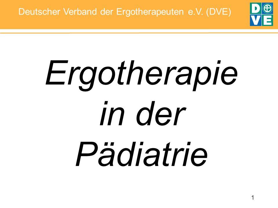 1 Deutscher Verband der Ergotherapeuten e.V. (DVE) Ergotherapie in der Pädiatrie