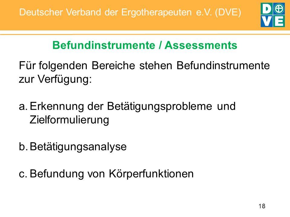 18 Deutscher Verband der Ergotherapeuten e.V. (DVE) Befundinstrumente / Assessments Für folgenden Bereiche stehen Befundinstrumente zur Verfügung: a.E