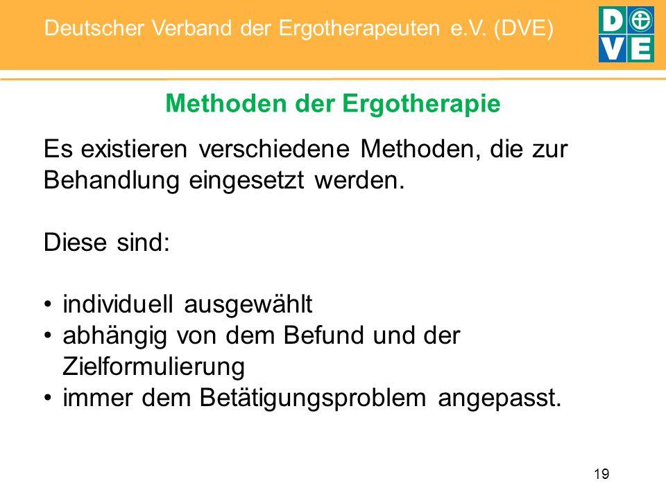 19 Deutscher Verband der Ergotherapeuten e.V. (DVE) Methoden der Ergotherapie Es existieren verschiedene Methoden, die zur Behandlung eingesetzt werde