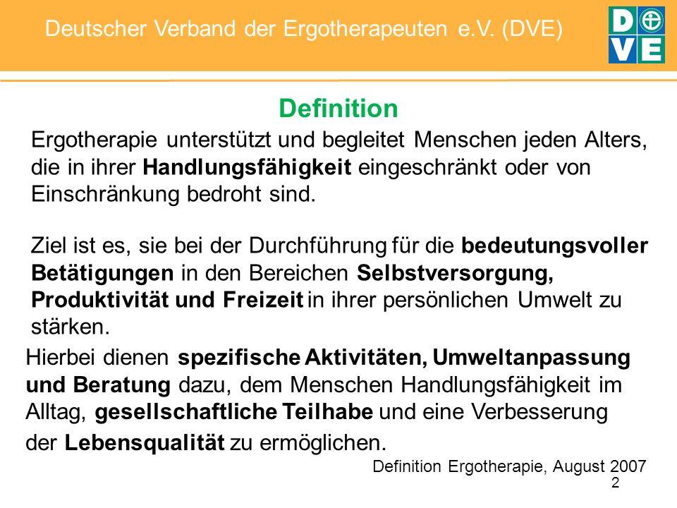 2 Deutscher Verband der Ergotherapeuten e.V. (DVE) Ergotherapie unterstützt und begleitet Menschen jeden Alters, die in ihrer Handlungsfähigkeit einge