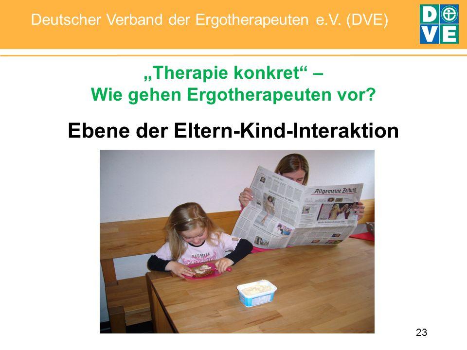 23 Deutscher Verband der Ergotherapeuten e.V. (DVE) Ebene der Eltern-Kind-Interaktion Therapie konkret – Wie gehen Ergotherapeuten vor?
