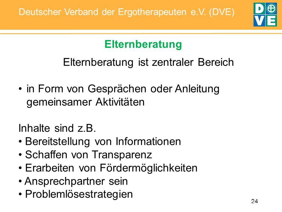 24 Deutscher Verband der Ergotherapeuten e.V. (DVE) Elternberatung Elternberatung ist zentraler Bereich in Form von Gesprächen oder Anleitung gemeinsa