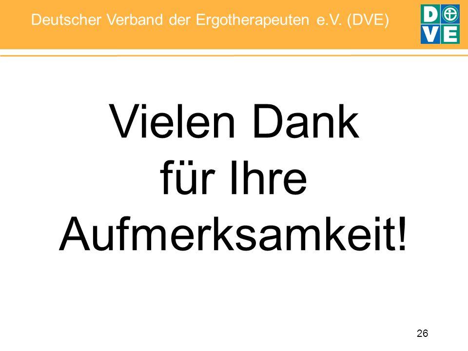 26 Deutscher Verband der Ergotherapeuten e.V. (DVE) Vielen Dank für Ihre Aufmerksamkeit!
