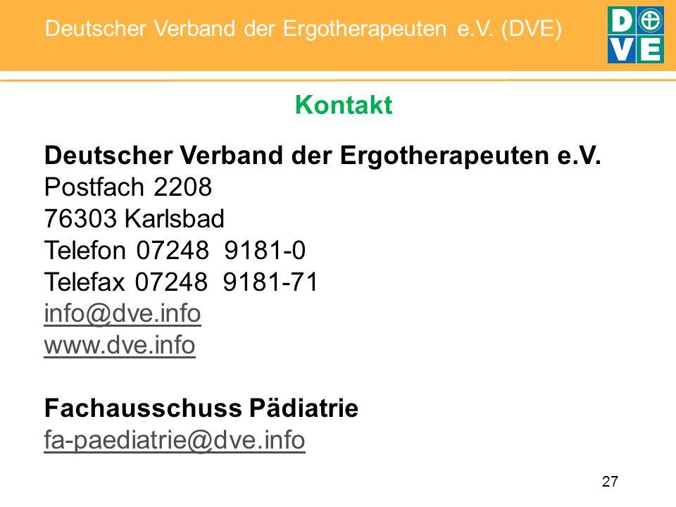 27 Deutscher Verband der Ergotherapeuten e.V. (DVE) Kontakt Deutscher Verband der Ergotherapeuten e.V. Postfach 2208 76303 Karlsbad Telefon 07248 9181