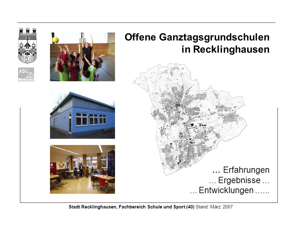 Erfolgreicher Start der Offenen Ganztagsschule im Schuljahr 2004 / 2005 Seit dem Start im Schuljahr 2004/2005 stehen in Recklinghausen über 1200 Betreuungsplätze an 18 Grundschulen und einer Förderschule zur Verfügung.