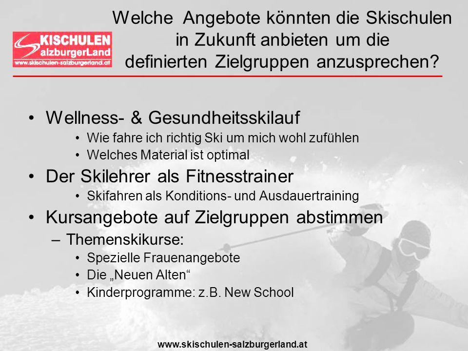 www.skischulen-salzburgerland.at Welche Angebote könnten die Skischulen in Zukunft anbieten um die definierten Zielgruppen anzusprechen? Wellness- & G