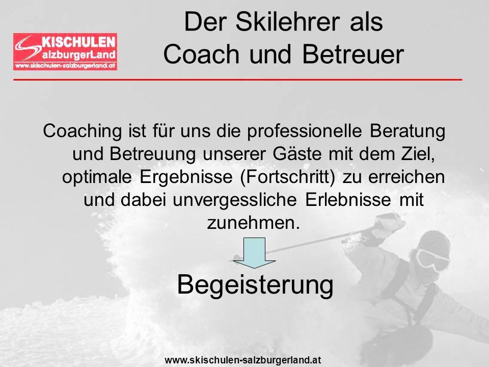 www.skischulen-salzburgerland.at Der Skilehrer als Coach und Betreuer Coaching ist für uns die professionelle Beratung und Betreuung unserer Gäste mit
