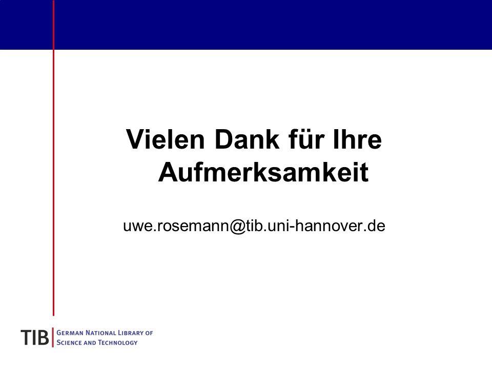 Vielen Dank für Ihre Aufmerksamkeit uwe.rosemann@tib.uni-hannover.de
