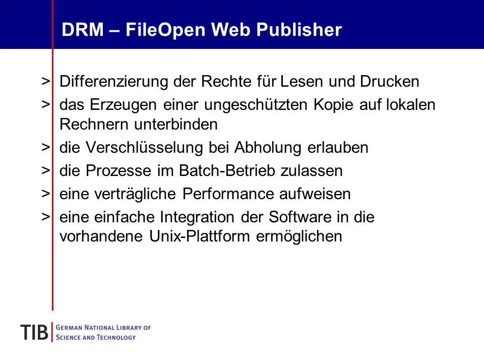 DRM – FileOpen Web Publisher >Differenzierung der Rechte für Lesen und Drucken >das Erzeugen einer ungeschützten Kopie auf lokalen Rechnern unterbinden >die Verschlüsselung bei Abholung erlauben >die Prozesse im Batch-Betrieb zulassen >eine verträgliche Performance aufweisen >eine einfache Integration der Software in die vorhandene Unix-Plattform ermöglichen
