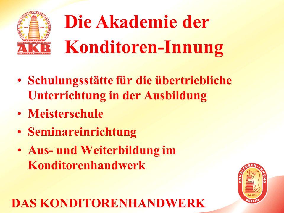 DAS KONDITORENHANDWERK Die Akademie der Konditoren-Innung Schulungsstätte für die übertriebliche Unterrichtung in der Ausbildung Meisterschule Seminar