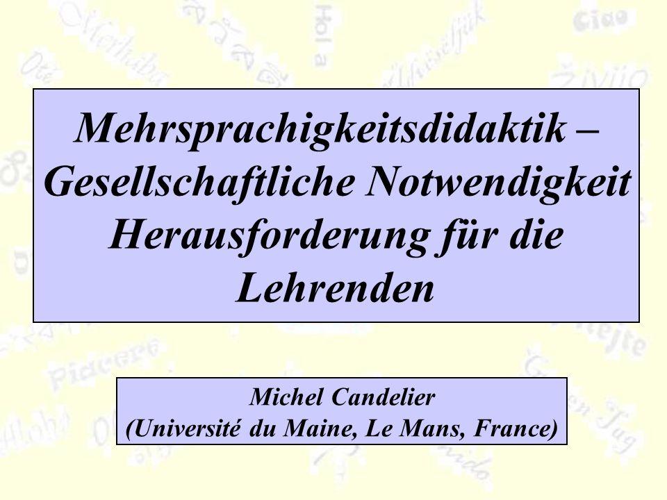 Mehrsprachigkeitsdidaktik – Gesellschaftliche Notwendigkeit Herausforderung für die Lehrenden Michel Candelier (Université du Maine, Le Mans, France)