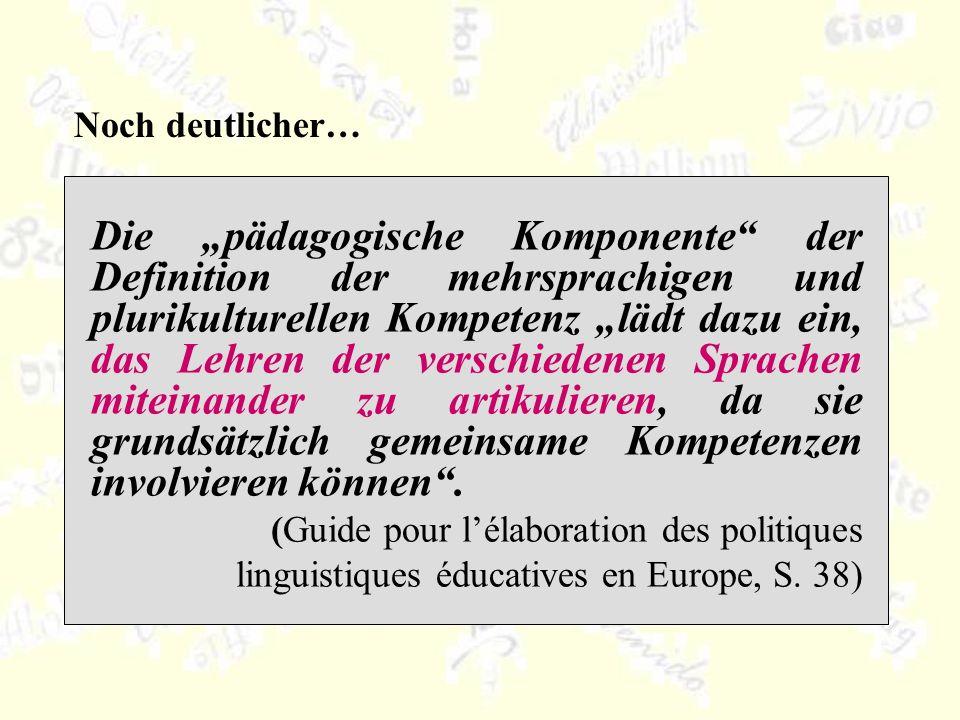 Die pädagogische Komponente der Definition der mehrsprachigen und plurikulturellen Kompetenz lädt dazu ein, das Lehren der verschiedenen Sprachen miteinander zu artikulieren, da sie grundsätzlich gemeinsame Kompetenzen involvieren können.