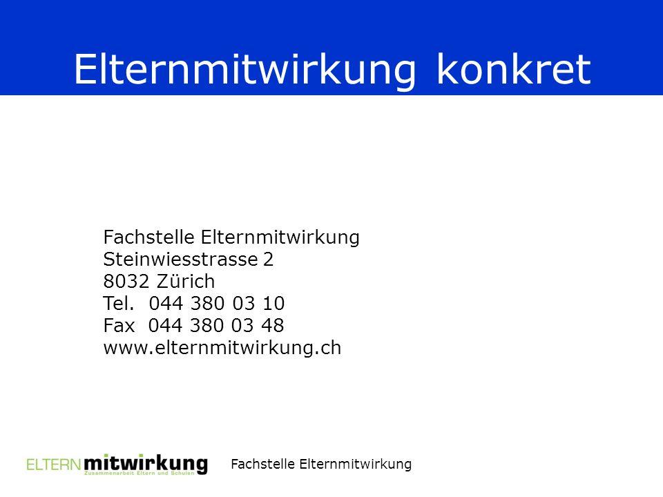 Fachstelle Elternmitwirkung Elternmitwirkung konkret Fachstelle Elternmitwirkung Steinwiesstrasse 2 8032 Zürich Tel.044 380 03 10 Fax 044 380 03 48 www.elternmitwirkung.ch