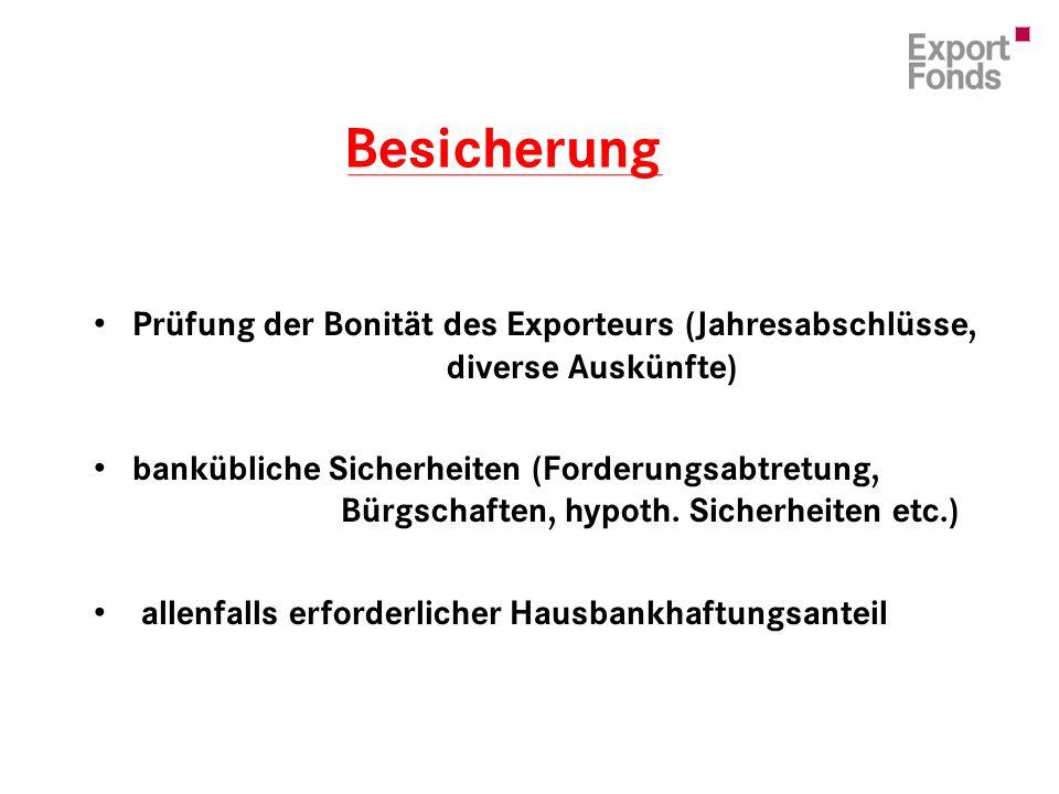 Prüfung der Bonität des Exporteurs (Jahresabschlüsse, diverse Auskünfte) bankübliche Sicherheiten (Forderungsabtretung, Bürgschaften, hypoth.