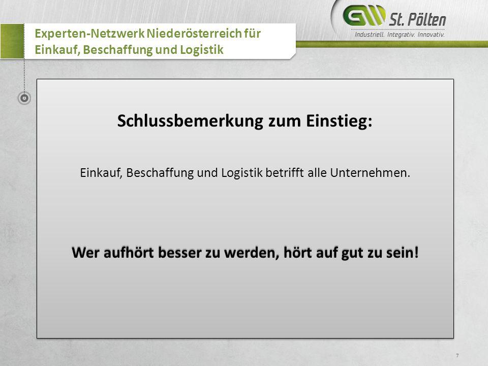 7 Experten-Netzwerk Niederösterreich für Einkauf, Beschaffung und Logistik Schlussbemerkung zum Einstieg: Einkauf, Beschaffung und Logistik betrifft a