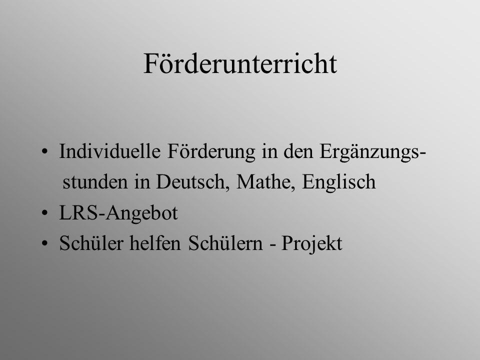 Förderunterricht Individuelle Förderung in den Ergänzungs- stunden in Deutsch, Mathe, Englisch LRS-Angebot Schüler helfen Schülern - Projekt