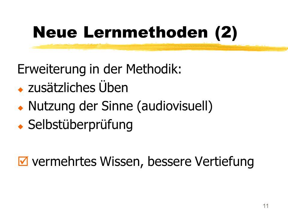 11 Neue Lernmethoden (2) Erweiterung in der Methodik: u zusätzliches Üben u Nutzung der Sinne (audiovisuell) u Selbstüberprüfung þ vermehrtes Wissen, bessere Vertiefung