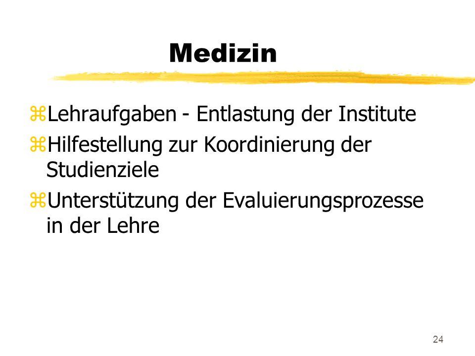 24 Medizin zLehraufgaben - Entlastung der Institute zHilfestellung zur Koordinierung der Studienziele zUnterstützung der Evaluierungsprozesse in der L