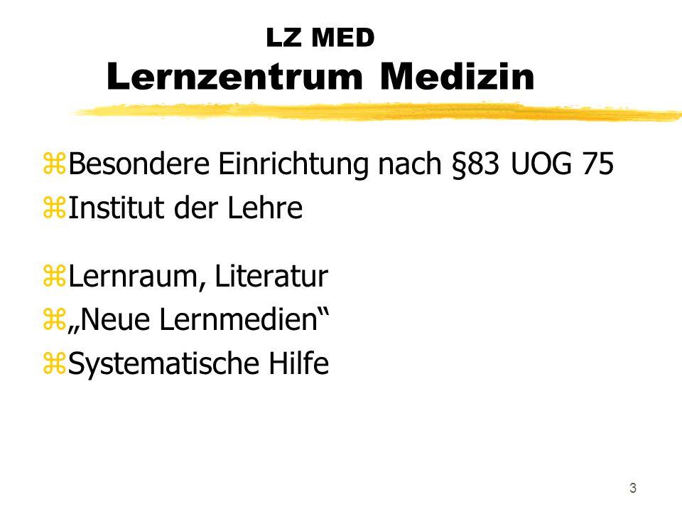 3 LZ MED Lernzentrum Medizin zBesondere Einrichtung nach §83 UOG 75 zInstitut der Lehre zLernraum, Literatur zNeue Lernmedien zSystematische Hilfe