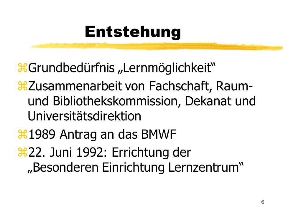 6 Entstehung zGrundbedürfnis Lernmöglichkeit zZusammenarbeit von Fachschaft, Raum- und Bibliothekskommission, Dekanat und Universitätsdirektion z1989 Antrag an das BMWF z22.