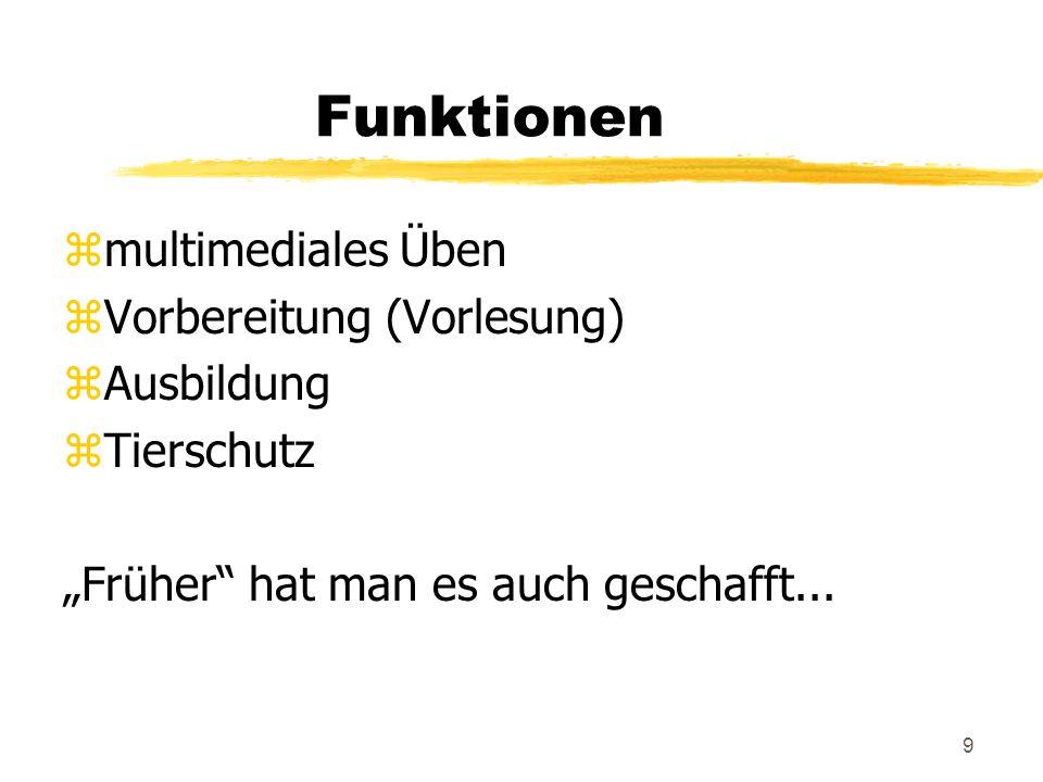 9 Funktionen zmultimediales Üben zVorbereitung (Vorlesung) zAusbildung zTierschutz Früher hat man es auch geschafft...
