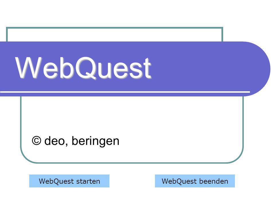 WebQuest © deo, beringen WebQuest startenWebQuest beenden