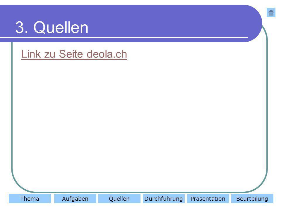ThemaAufgabenQuellenDurchführungBeurteilungPräsentation 3. Quellen Link zu Seite deola.ch